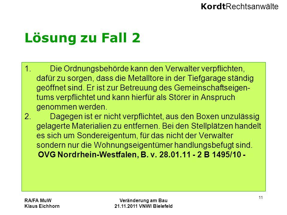 Kordt Rechtsanwälte RA/FA MuW Klaus Eichhorn Veränderung am Bau 21.11.2011 VNWI Bielefeld 11 Lösung zu Fall 2 1. Die Ordnungsbehörde kann den Verwalte