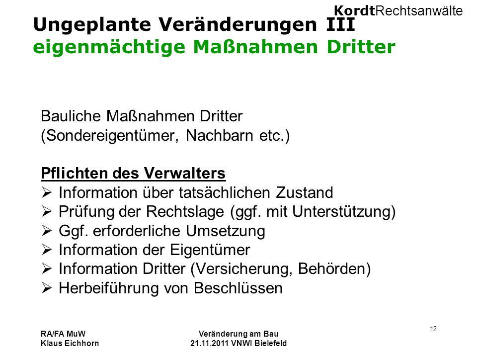 Kordt Rechtsanwälte RA/FA MuW Klaus Eichhorn Veränderung am Bau 21.11.2011 VNWI Bielefeld 12 Ungeplante Veränderungen III eigenmächtige Maßnahmen Drit