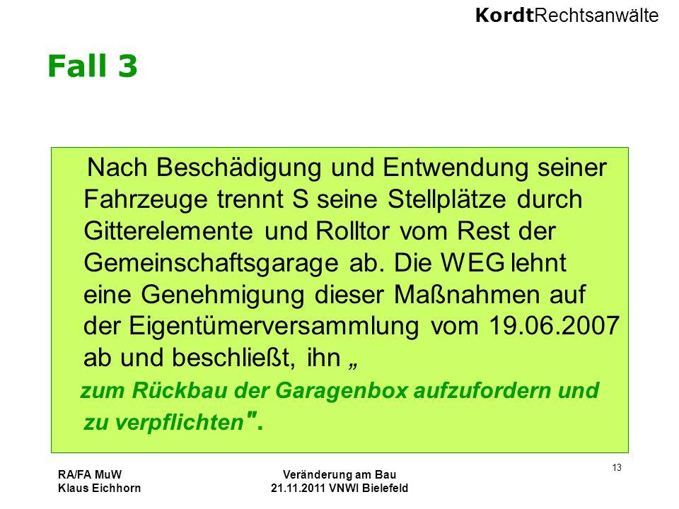 Kordt Rechtsanwälte RA/FA MuW Klaus Eichhorn Veränderung am Bau 21.11.2011 VNWI Bielefeld 13 Fall 3 Nach Beschädigung und Entwendung seiner Fahrzeuge