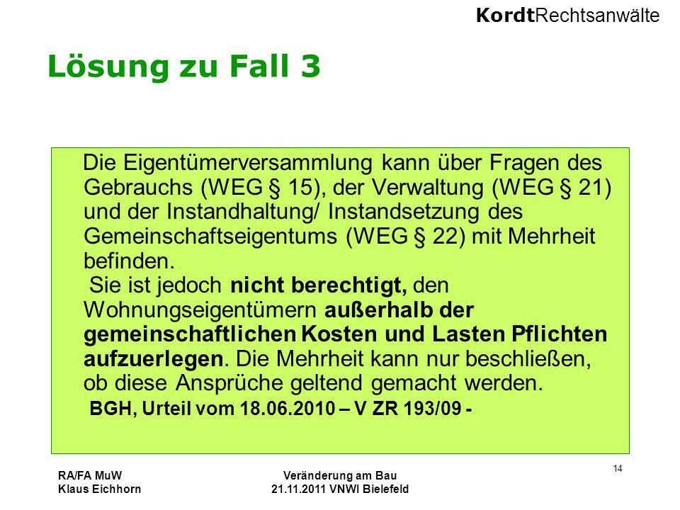 Kordt Rechtsanwälte RA/FA MuW Klaus Eichhorn Veränderung am Bau 21.11.2011 VNWI Bielefeld 14 Lösung zu Fall 3 Die Eigentümerversammlung kann über Frag