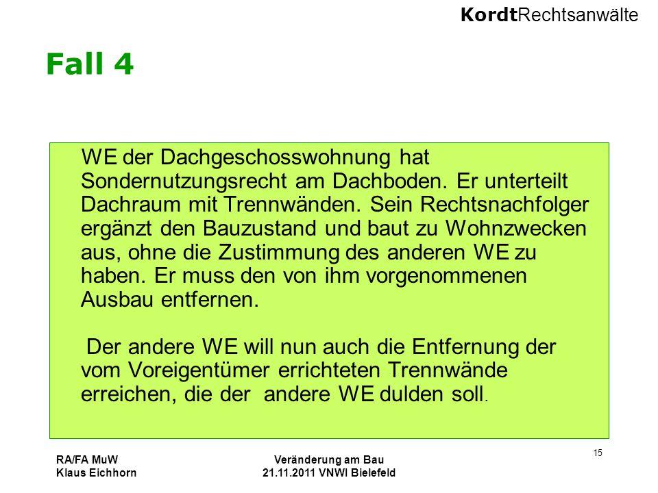 Kordt Rechtsanwälte RA/FA MuW Klaus Eichhorn Veränderung am Bau 21.11.2011 VNWI Bielefeld 15 Fall 4 WE der Dachgeschosswohnung hat Sondernutzungsrecht