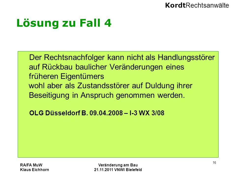 Kordt Rechtsanwälte RA/FA MuW Klaus Eichhorn Veränderung am Bau 21.11.2011 VNWI Bielefeld 16 Lösung zu Fall 4 Der Rechtsnachfolger kann nicht als Hand