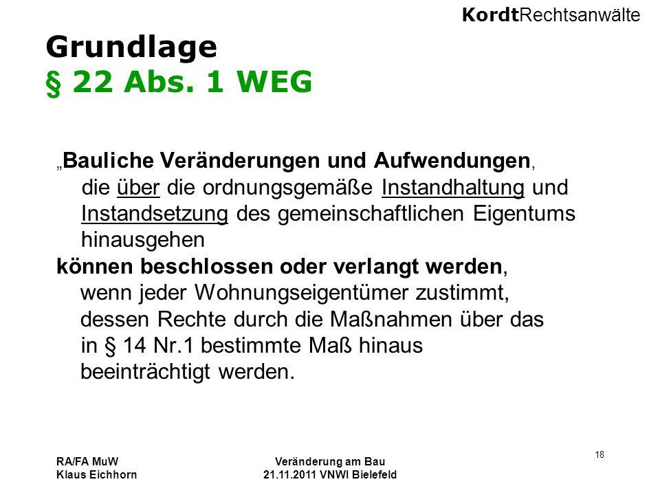 """Kordt Rechtsanwälte RA/FA MuW Klaus Eichhorn Veränderung am Bau 21.11.2011 VNWI Bielefeld 18 Grundlage § 22 Abs. 1 WEG """" Bauliche Veränderungen und Au"""