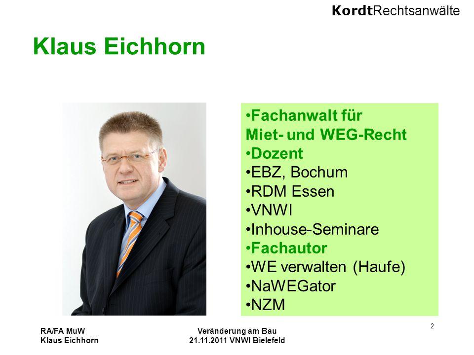 Kordt Rechtsanwälte RA/FA MuW Klaus Eichhorn Veränderung am Bau 21.11.2011 VNWI Bielefeld 2 Klaus Eichhorn Fachanwalt für Miet- und WEG-Recht Dozent E