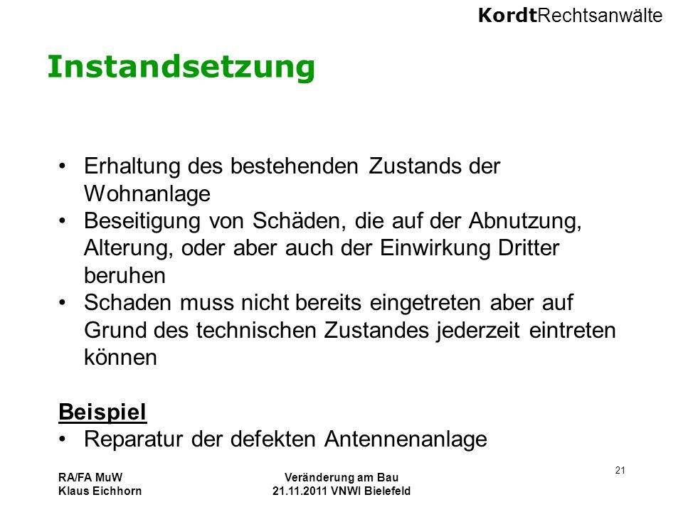 Kordt Rechtsanwälte RA/FA MuW Klaus Eichhorn Veränderung am Bau 21.11.2011 VNWI Bielefeld 21 Instandsetzung Erhaltung des bestehenden Zustands der Woh