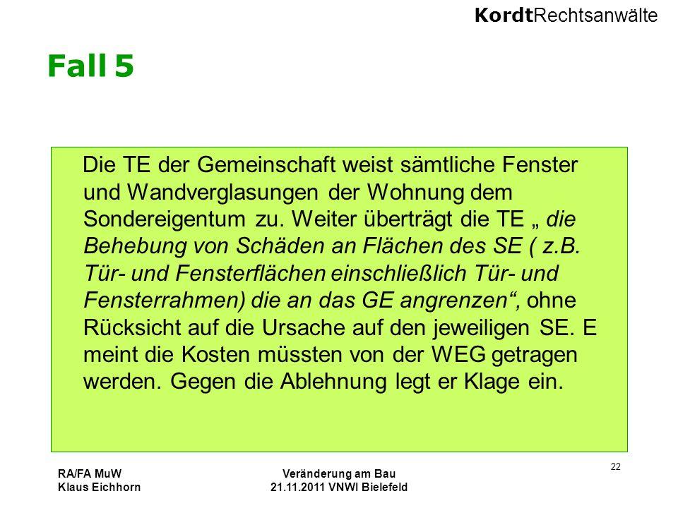 Kordt Rechtsanwälte RA/FA MuW Klaus Eichhorn Veränderung am Bau 21.11.2011 VNWI Bielefeld 22 Fall 5 Die TE der Gemeinschaft weist sämtliche Fenster un