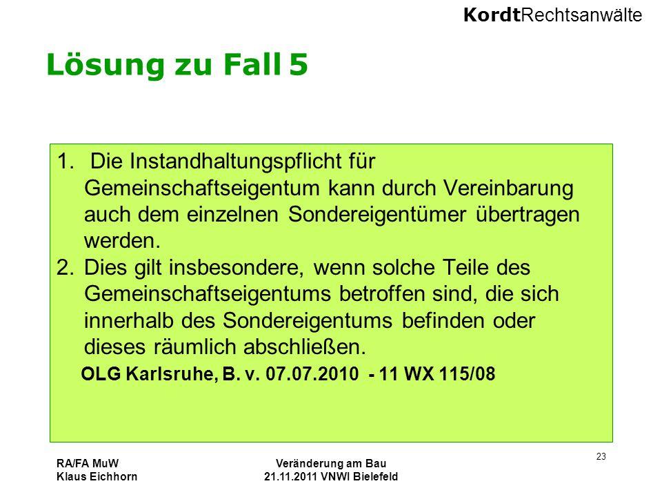 Kordt Rechtsanwälte RA/FA MuW Klaus Eichhorn Veränderung am Bau 21.11.2011 VNWI Bielefeld 23 Lösung zu Fall 5 1. Die Instandhaltungspflicht für Gemein