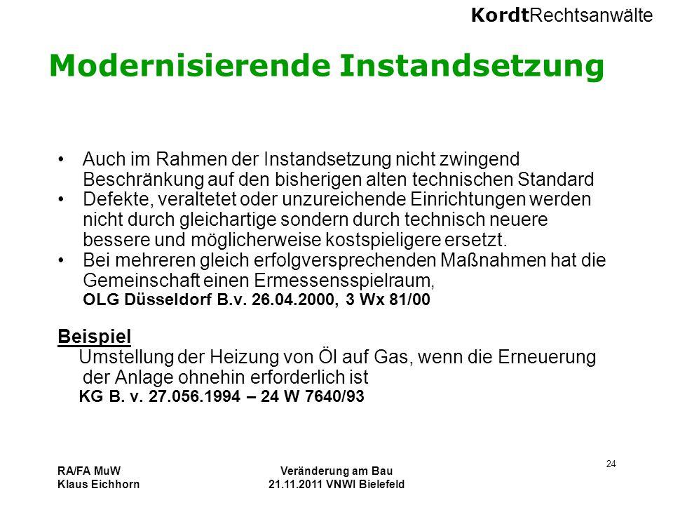 Kordt Rechtsanwälte RA/FA MuW Klaus Eichhorn Veränderung am Bau 21.11.2011 VNWI Bielefeld 24 Modernisierende Instandsetzung Auch im Rahmen der Instand