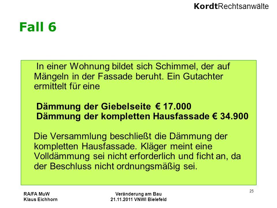 Kordt Rechtsanwälte RA/FA MuW Klaus Eichhorn Veränderung am Bau 21.11.2011 VNWI Bielefeld 25 Fall 6 In einer Wohnung bildet sich Schimmel, der auf Män