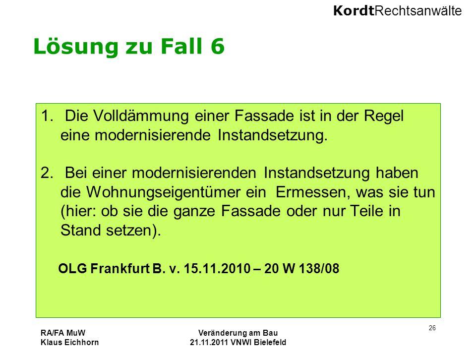 Kordt Rechtsanwälte RA/FA MuW Klaus Eichhorn Veränderung am Bau 21.11.2011 VNWI Bielefeld 26 Lösung zu Fall 6 1. Die Volldämmung einer Fassade ist in