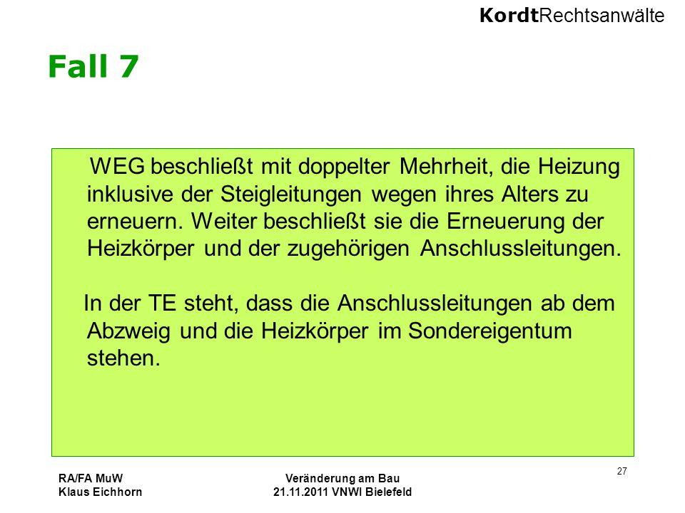 Kordt Rechtsanwälte RA/FA MuW Klaus Eichhorn Veränderung am Bau 21.11.2011 VNWI Bielefeld 27 Fall 7 WEG beschließt mit doppelter Mehrheit, die Heizung