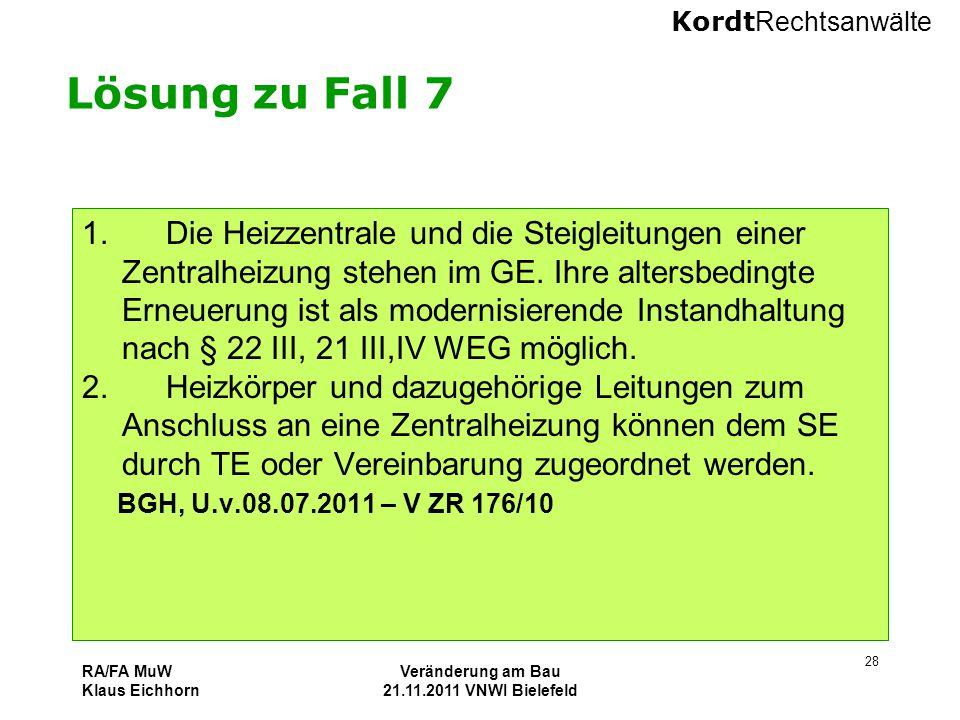Kordt Rechtsanwälte RA/FA MuW Klaus Eichhorn Veränderung am Bau 21.11.2011 VNWI Bielefeld 28 Lösung zu Fall 7 1. Die Heizzentrale und die Steigleitung