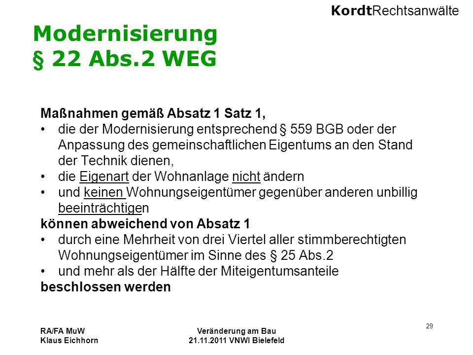 Kordt Rechtsanwälte RA/FA MuW Klaus Eichhorn Veränderung am Bau 21.11.2011 VNWI Bielefeld 29 Modernisierung § 22 Abs.2 WEG Maßnahmen gemäß Absatz 1 Sa