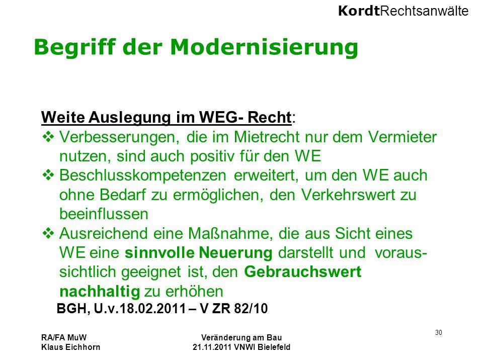 Kordt Rechtsanwälte RA/FA MuW Klaus Eichhorn Veränderung am Bau 21.11.2011 VNWI Bielefeld 30 Begriff der Modernisierung Weite Auslegung im WEG- Recht: