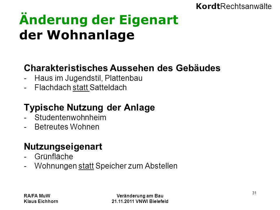 Kordt Rechtsanwälte RA/FA MuW Klaus Eichhorn Veränderung am Bau 21.11.2011 VNWI Bielefeld 31 Änderung der Eigenart der Wohnanlage Charakteristisches A