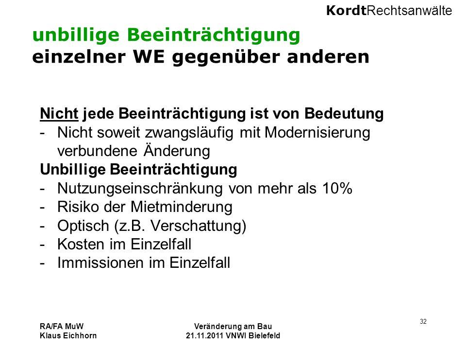 Kordt Rechtsanwälte RA/FA MuW Klaus Eichhorn Veränderung am Bau 21.11.2011 VNWI Bielefeld 32 unbillige Beeinträchtigung einzelner WE gegenüber anderen