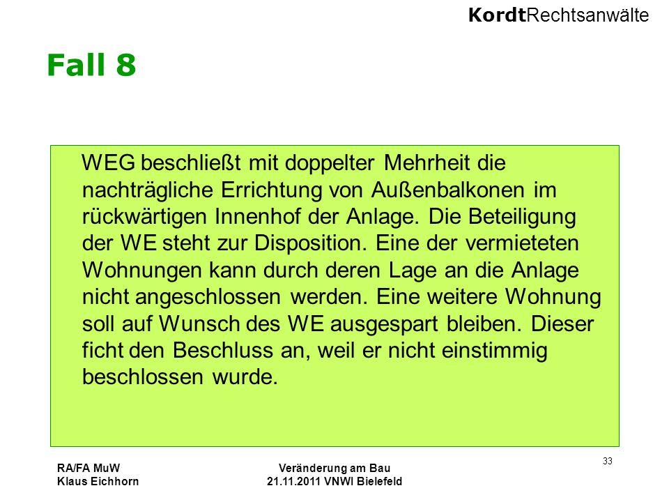 Kordt Rechtsanwälte RA/FA MuW Klaus Eichhorn Veränderung am Bau 21.11.2011 VNWI Bielefeld 33 Fall 8 WEG beschließt mit doppelter Mehrheit die nachträg