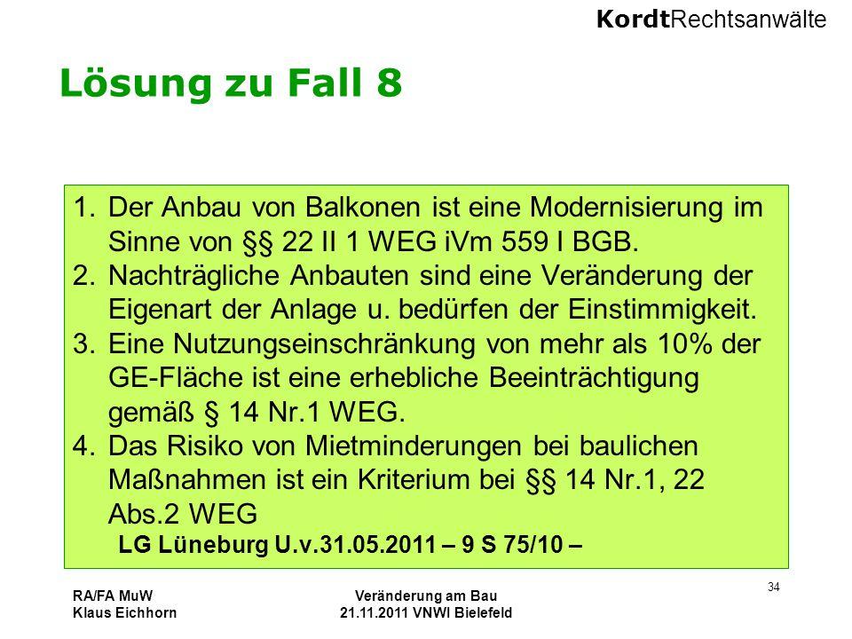 Kordt Rechtsanwälte RA/FA MuW Klaus Eichhorn Veränderung am Bau 21.11.2011 VNWI Bielefeld 34 Lösung zu Fall 8 1.Der Anbau von Balkonen ist eine Modern