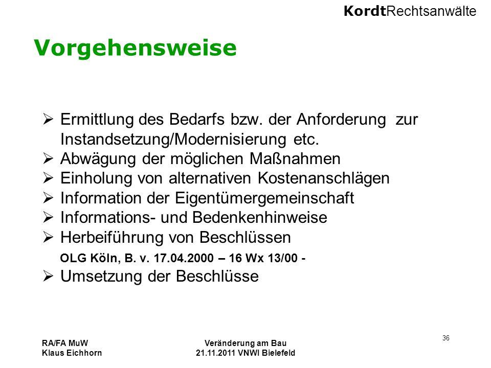 Kordt Rechtsanwälte RA/FA MuW Klaus Eichhorn Veränderung am Bau 21.11.2011 VNWI Bielefeld 36 Vorgehensweise  Ermittlung des Bedarfs bzw. der Anforder