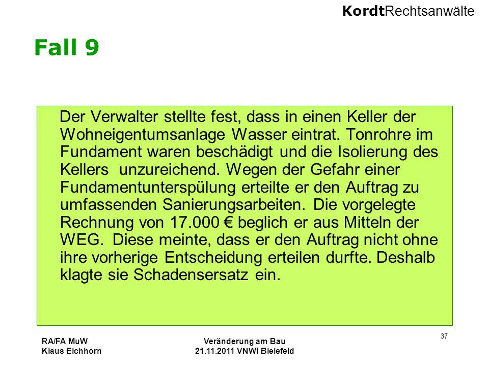 Kordt Rechtsanwälte RA/FA MuW Klaus Eichhorn Veränderung am Bau 21.11.2011 VNWI Bielefeld 37 Fall 9 Der Verwalter stellte fest, dass in einen Keller d
