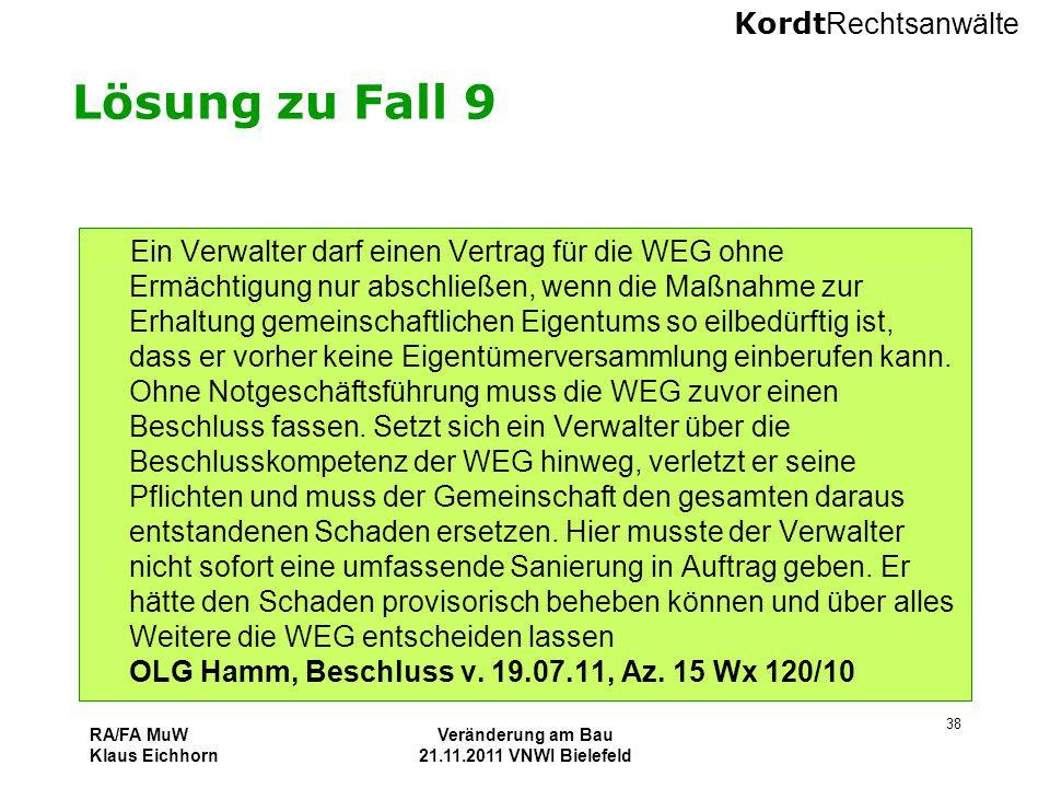 Kordt Rechtsanwälte RA/FA MuW Klaus Eichhorn Veränderung am Bau 21.11.2011 VNWI Bielefeld 38 Lösung zu Fall 9 Ein Verwalter darf einen Vertrag für die
