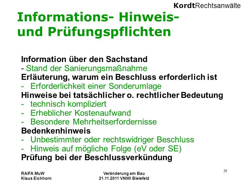 Kordt Rechtsanwälte RA/FA MuW Klaus Eichhorn Veränderung am Bau 21.11.2011 VNWI Bielefeld 39 Informations- Hinweis- und Prüfungspflichten Information