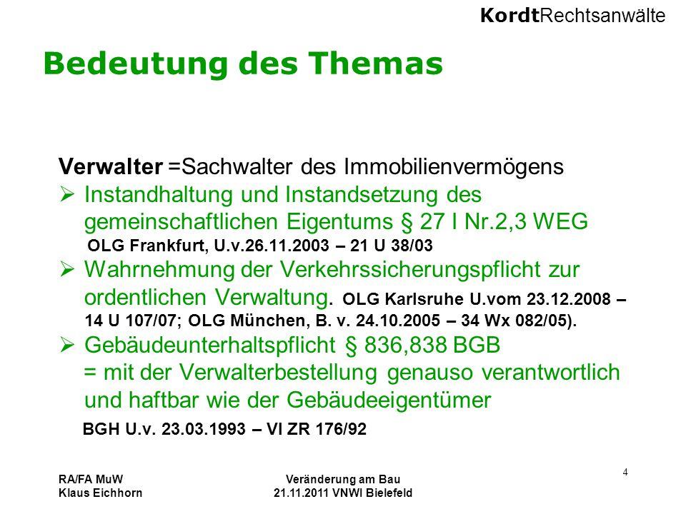 Kordt Rechtsanwälte RA/FA MuW Klaus Eichhorn Veränderung am Bau 21.11.2011 VNWI Bielefeld 4 Bedeutung des Themas Verwalter =Sachwalter des Immobilienv