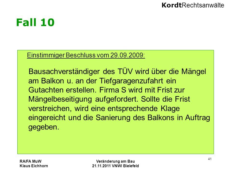 Kordt Rechtsanwälte RA/FA MuW Klaus Eichhorn Veränderung am Bau 21.11.2011 VNWI Bielefeld 41 Fall 10 Einstimmiger Beschluss vom 29.09.2009: Bausachver