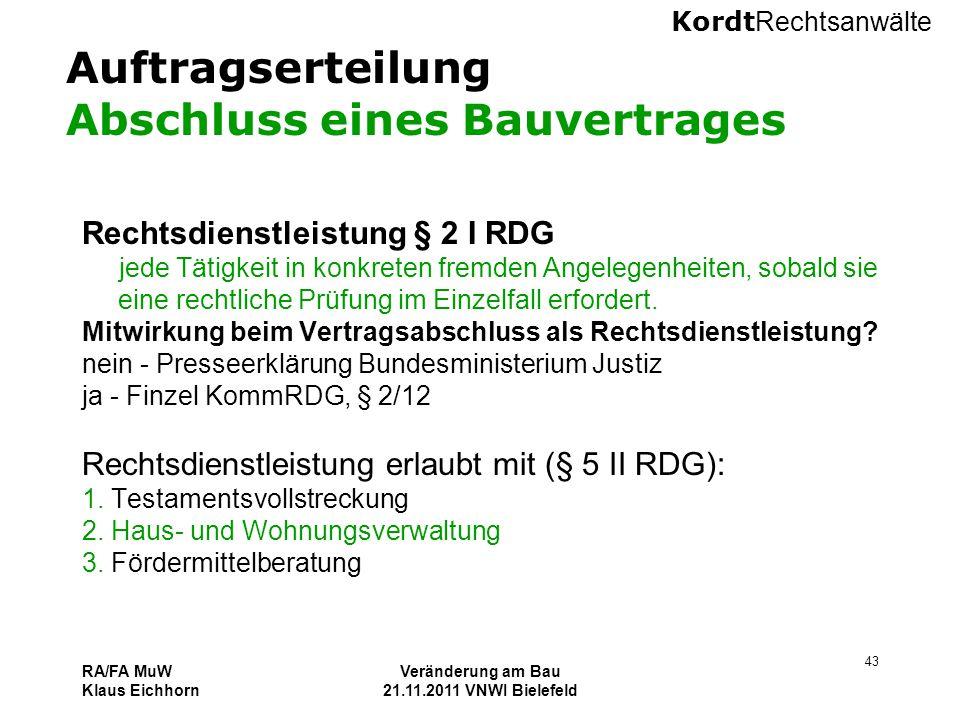 Kordt Rechtsanwälte RA/FA MuW Klaus Eichhorn Veränderung am Bau 21.11.2011 VNWI Bielefeld 43 Auftragserteilung Abschluss eines Bauvertrages Rechtsdien