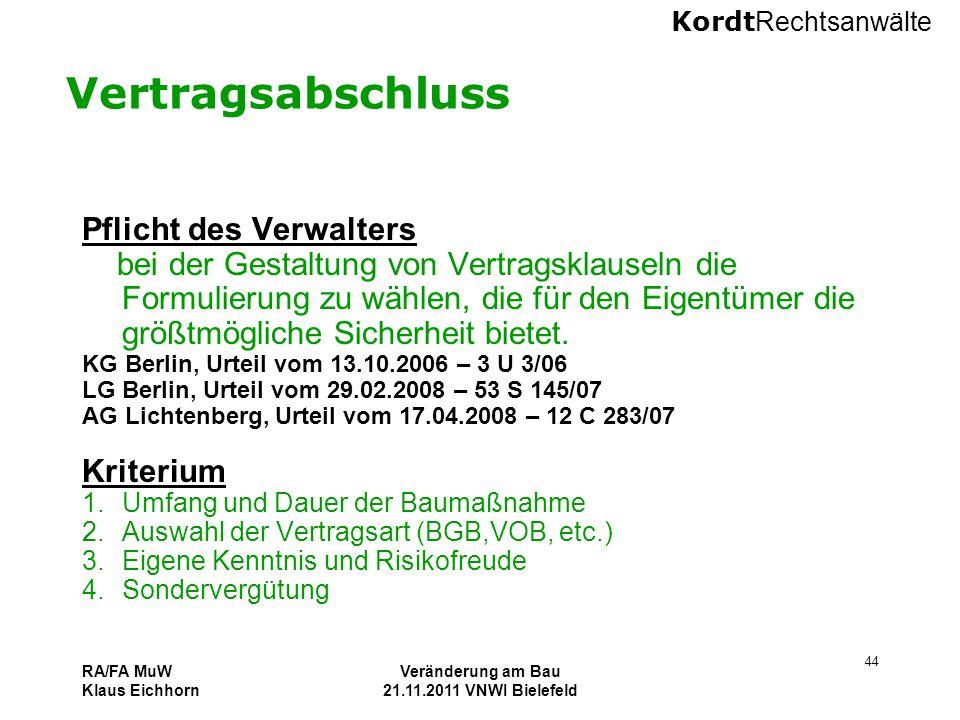Kordt Rechtsanwälte RA/FA MuW Klaus Eichhorn Veränderung am Bau 21.11.2011 VNWI Bielefeld 44 Vertragsabschluss Pflicht des Verwalters bei der Gestaltu