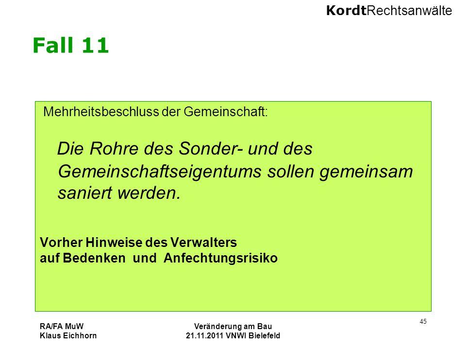 Kordt Rechtsanwälte RA/FA MuW Klaus Eichhorn Veränderung am Bau 21.11.2011 VNWI Bielefeld 45 Fall 11 Mehrheitsbeschluss der Gemeinschaft: Die Rohre de