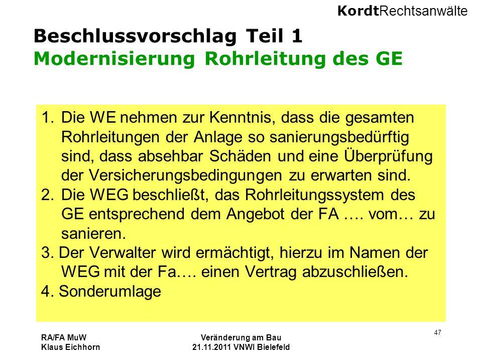 Kordt Rechtsanwälte RA/FA MuW Klaus Eichhorn Veränderung am Bau 21.11.2011 VNWI Bielefeld 47 Beschlussvorschlag Teil 1 Modernisierung Rohrleitung des