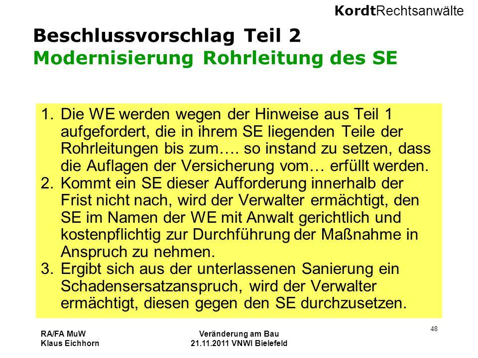 Kordt Rechtsanwälte RA/FA MuW Klaus Eichhorn Veränderung am Bau 21.11.2011 VNWI Bielefeld 48 Beschlussvorschlag Teil 2 Modernisierung Rohrleitung des