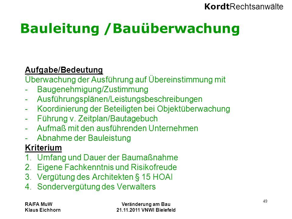 Kordt Rechtsanwälte RA/FA MuW Klaus Eichhorn Veränderung am Bau 21.11.2011 VNWI Bielefeld 49 Bauleitung /Bauüberwachung Aufgabe/Bedeutung Überwachung