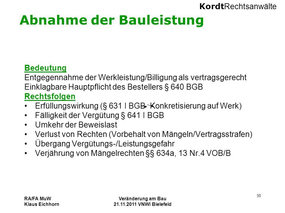 Kordt Rechtsanwälte RA/FA MuW Klaus Eichhorn Veränderung am Bau 21.11.2011 VNWI Bielefeld 50 Abnahme der Bauleistung Bedeutung Entgegennahme der Werkl