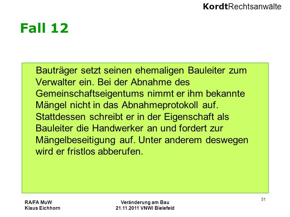 Kordt Rechtsanwälte RA/FA MuW Klaus Eichhorn Veränderung am Bau 21.11.2011 VNWI Bielefeld 51 Fall 12 Bauträger setzt seinen ehemaligen Bauleiter zum V