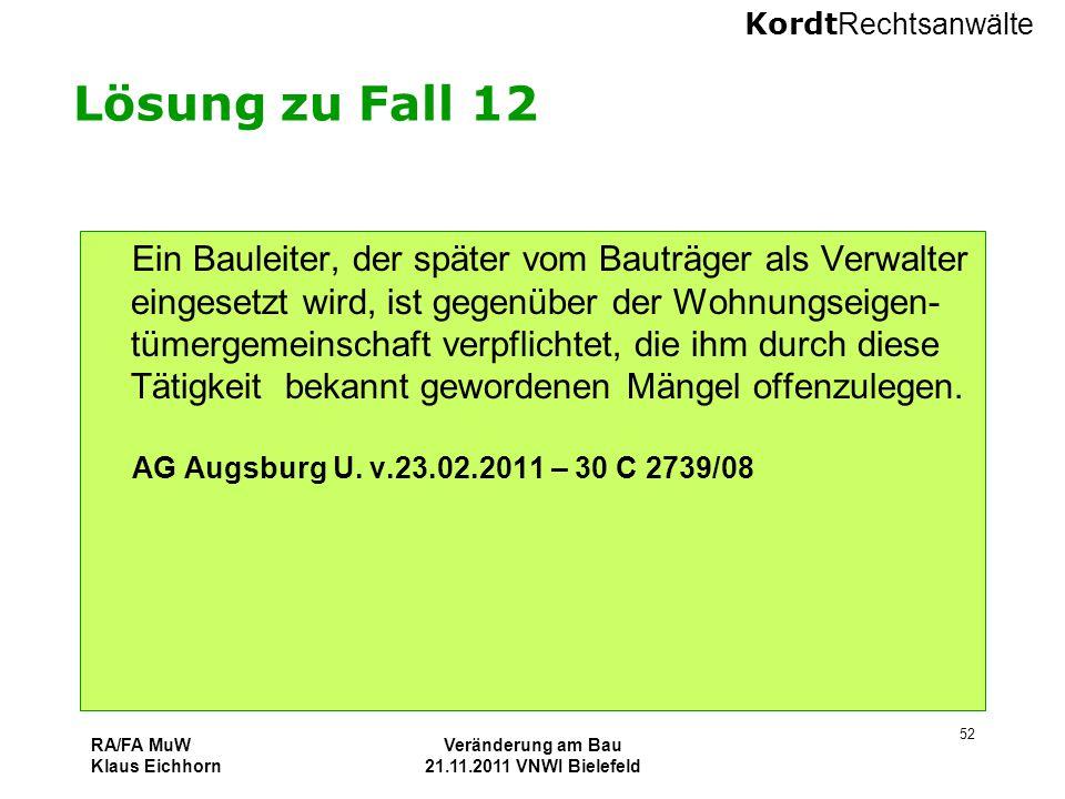 Kordt Rechtsanwälte RA/FA MuW Klaus Eichhorn Veränderung am Bau 21.11.2011 VNWI Bielefeld 52 Lösung zu Fall 12 Ein Bauleiter, der später vom Bauträger
