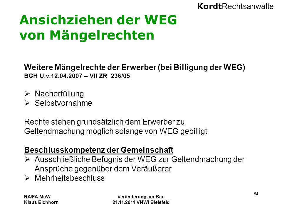 Kordt Rechtsanwälte RA/FA MuW Klaus Eichhorn Veränderung am Bau 21.11.2011 VNWI Bielefeld 54 Ansichziehen der WEG von Mängelrechten Weitere Mängelrech