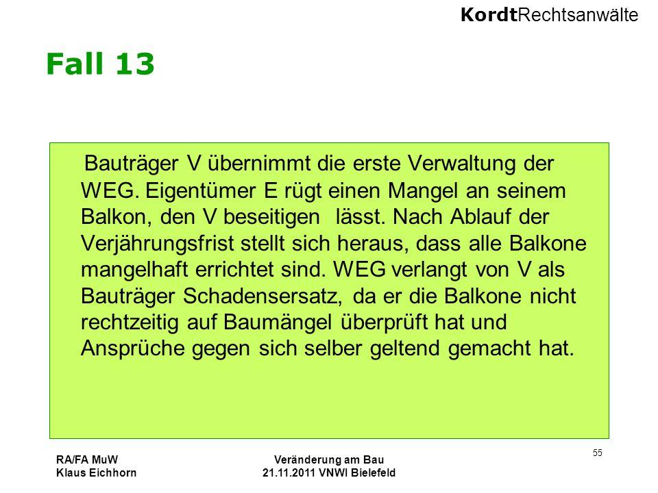 Kordt Rechtsanwälte RA/FA MuW Klaus Eichhorn Veränderung am Bau 21.11.2011 VNWI Bielefeld 55 Fall 13 Bauträger V übernimmt die erste Verwaltung der WE