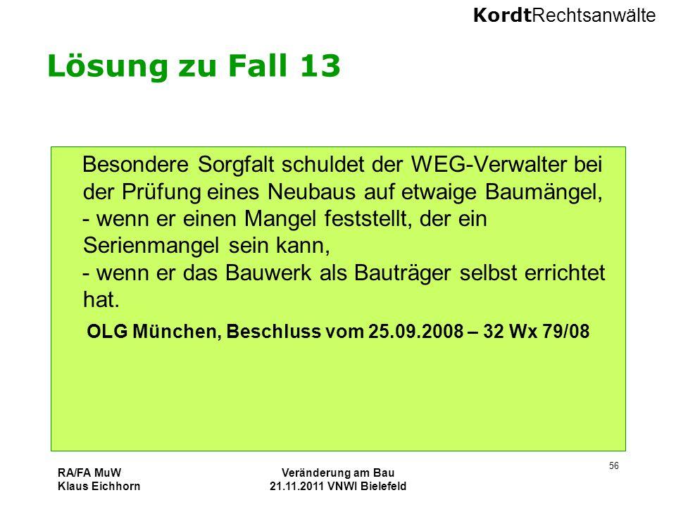 Kordt Rechtsanwälte RA/FA MuW Klaus Eichhorn Veränderung am Bau 21.11.2011 VNWI Bielefeld 56 Lösung zu Fall 13 Besondere Sorgfalt schuldet der WEG-Ver