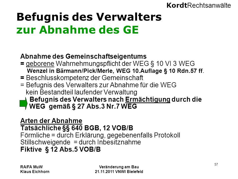 Kordt Rechtsanwälte RA/FA MuW Klaus Eichhorn Veränderung am Bau 21.11.2011 VNWI Bielefeld 57 Befugnis des Verwalters zur Abnahme des GE Abnahme des Ge