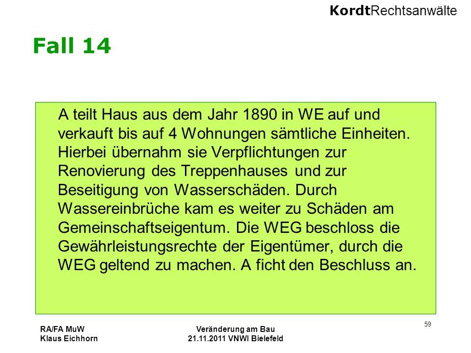 Kordt Rechtsanwälte RA/FA MuW Klaus Eichhorn Veränderung am Bau 21.11.2011 VNWI Bielefeld 59 Fall 14 A teilt Haus aus dem Jahr 1890 in WE auf und verk