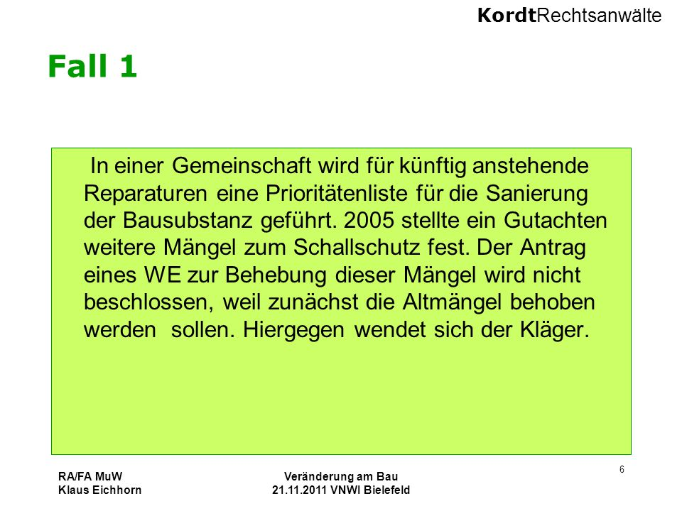 Kordt Rechtsanwälte RA/FA MuW Klaus Eichhorn Veränderung am Bau 21.11.2011 VNWI Bielefeld 6 Fall 1 In einer Gemeinschaft wird für künftig anstehende R