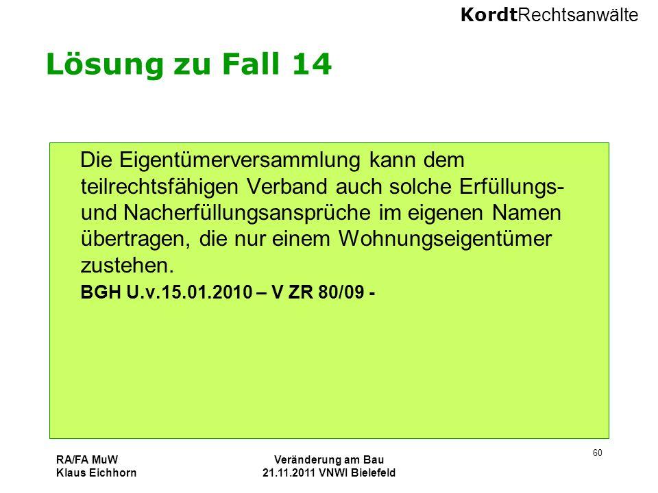 Kordt Rechtsanwälte RA/FA MuW Klaus Eichhorn Veränderung am Bau 21.11.2011 VNWI Bielefeld 60 Lösung zu Fall 14 Die Eigentümerversammlung kann dem teil