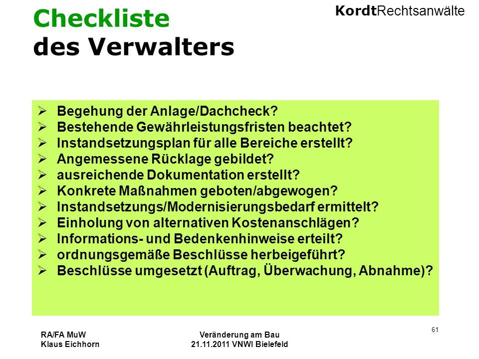 Kordt Rechtsanwälte RA/FA MuW Klaus Eichhorn Veränderung am Bau 21.11.2011 VNWI Bielefeld 61 Checkliste des Verwalters  Begehung der Anlage/Dachcheck