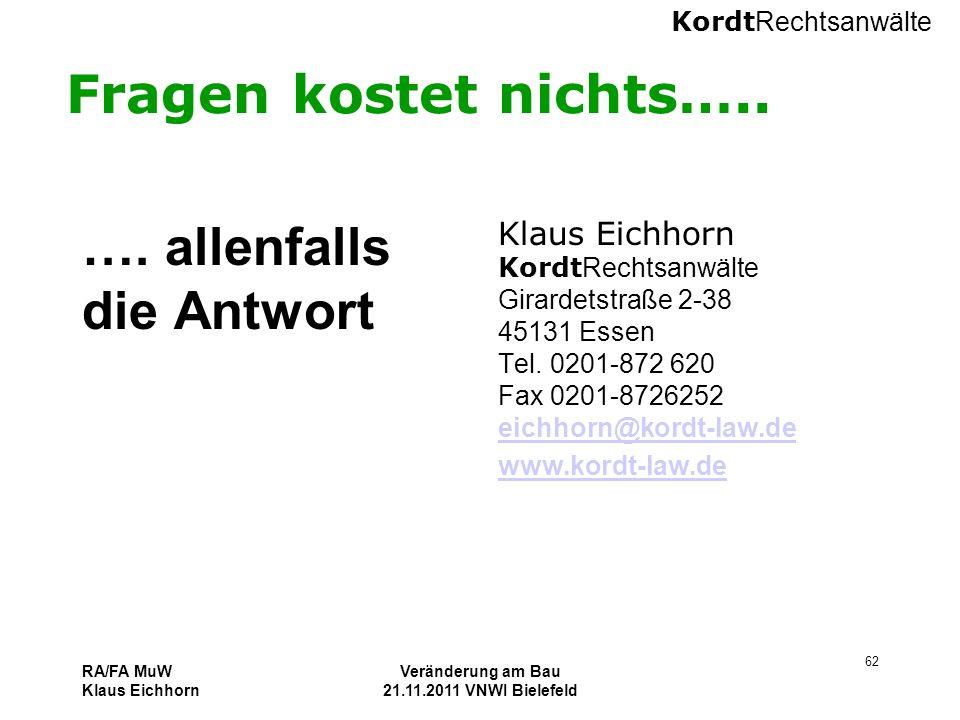 Kordt Rechtsanwälte RA/FA MuW Klaus Eichhorn Veränderung am Bau 21.11.2011 VNWI Bielefeld 62 Fragen kostet nichts….. …. allenfalls die Antwort Klaus E