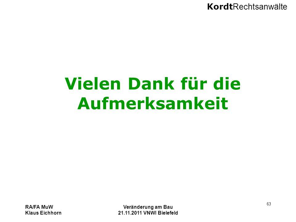 Kordt Rechtsanwälte RA/FA MuW Klaus Eichhorn Veränderung am Bau 21.11.2011 VNWI Bielefeld 63 Vielen Dank für die Aufmerksamkeit