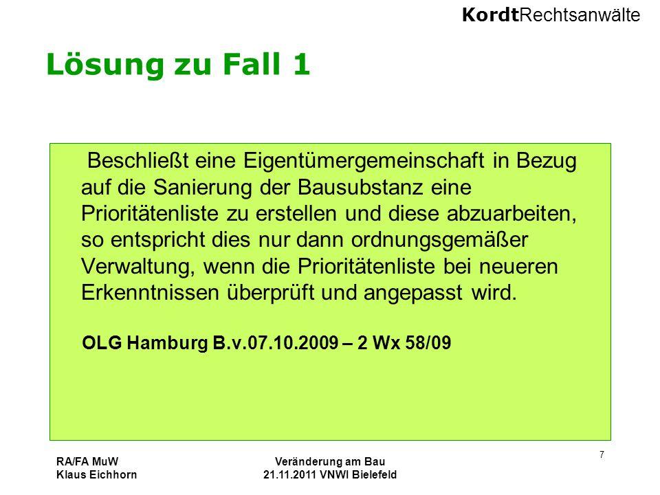 Kordt Rechtsanwälte RA/FA MuW Klaus Eichhorn Veränderung am Bau 21.11.2011 VNWI Bielefeld 7 Lösung zu Fall 1 Beschließt eine Eigentümergemeinschaft in