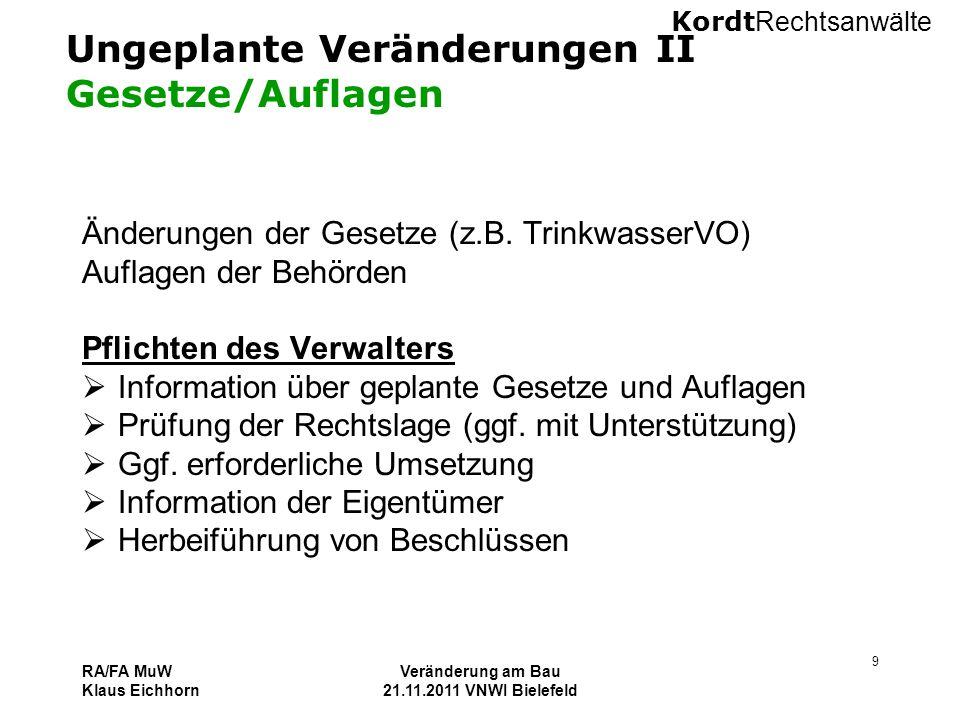 Kordt Rechtsanwälte RA/FA MuW Klaus Eichhorn Veränderung am Bau 21.11.2011 VNWI Bielefeld 9 Ungeplante Veränderungen II Gesetze/Auflagen Änderungen de