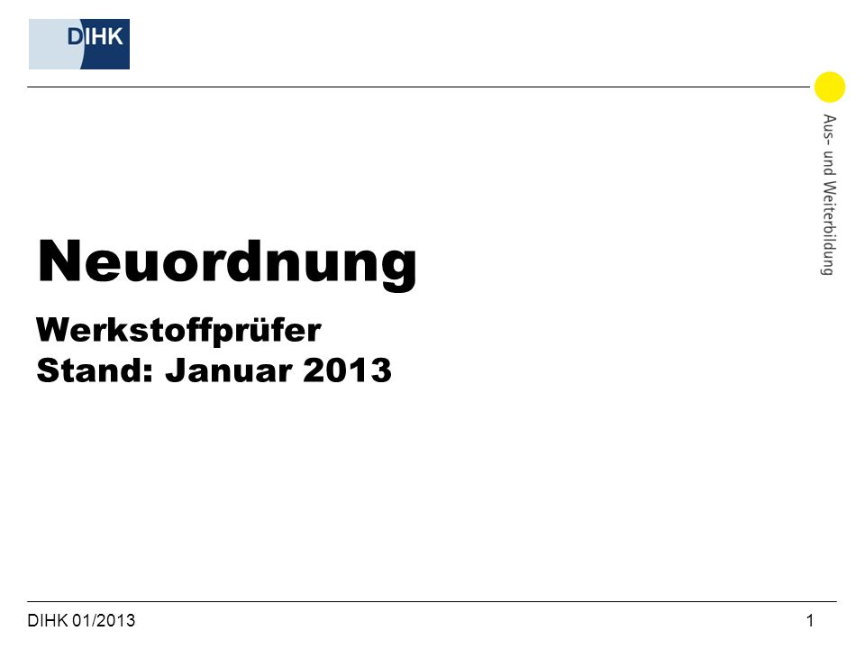 DIHK 01/2013 1 Neuordnung Werkstoffprüfer Stand: Januar 2013